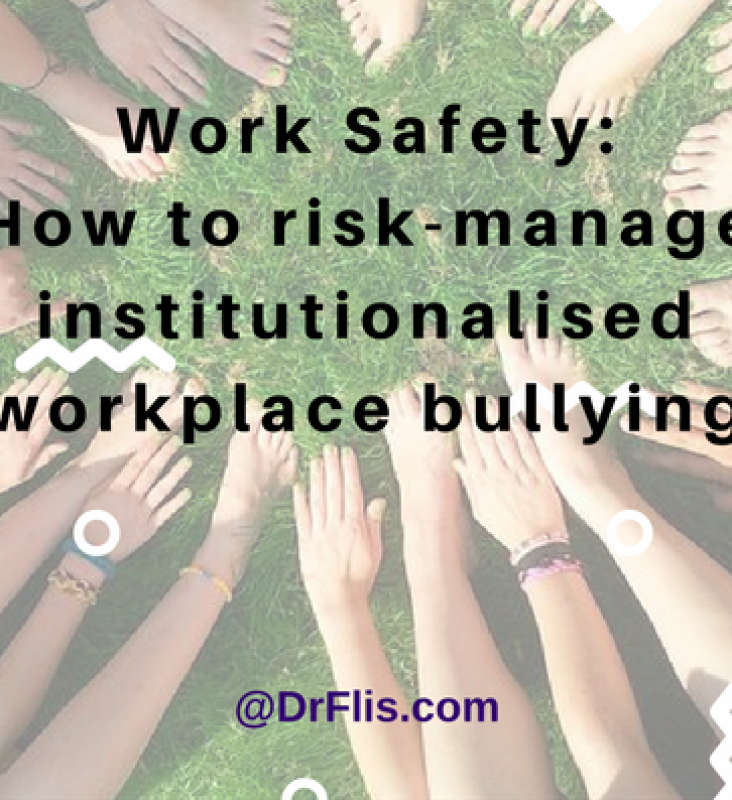 Work Safety: how to risk-manage institutionalised workplace bullying