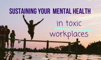 Sustaining your mental health in toxic workplaces